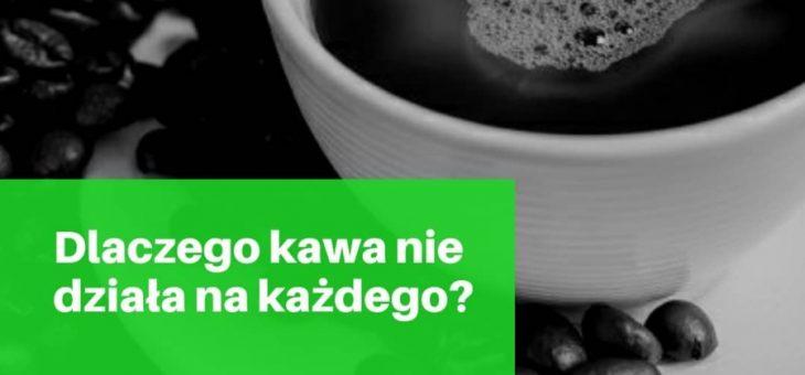 Dlaczego kawa nie działa na każdego?