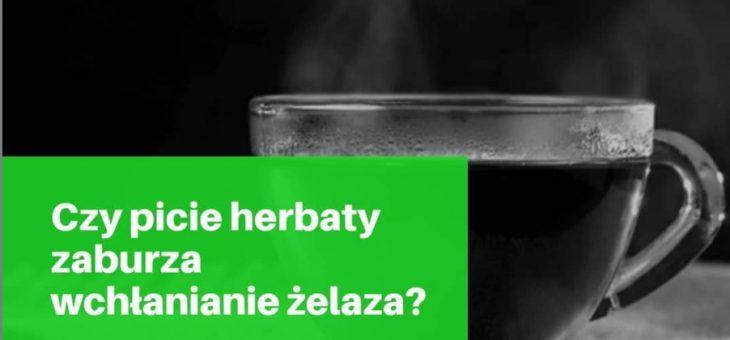 Czy picie herbaty zaburza wchłanianie żelaza z posiłku?